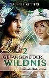 Gefangene der Wildnis 2: Historischer Liebesroman - Gabriele Ketterl