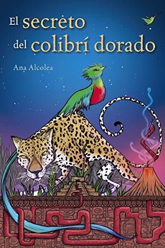 El secreto del colibrí dorado (Literatura Juvenil (A Partir De 12 Años) - Narrativa Juvenil)