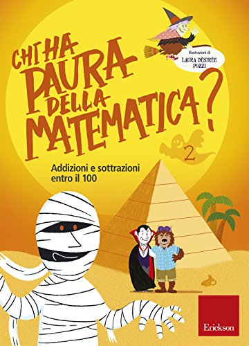 Chi ha paura della matematica? Addizioni e sottrazioni entro il 100. Con adesivi. Ediz. a colori