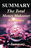 Summary - The Total Money Makeover: By Dave Ramsey - A Proven Plan for Financial Fitness (he Total Money Makeover: A Complete Summary - Book, Paperback, Workbook, Audio, Audible, Hardcover)