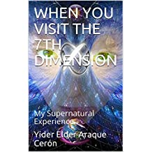 WHEN YOU VISIT THE 7TH DIMENSION: My Supernatural Experience
