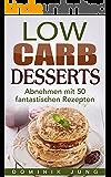 Low Carb Desserts - Abnehmen mit 50 fantastischen Rezepten ohne Kohlenhydrate (Low Carb, abnehmen, Rezepte ohne Kohlenhydrate, gesund, einfach)