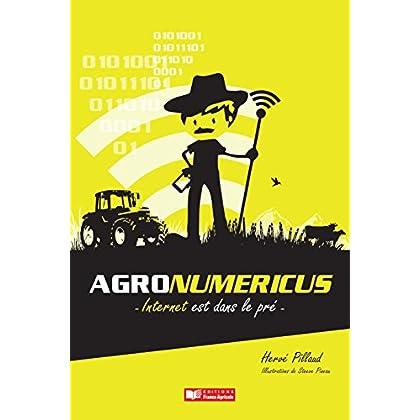 Agronumericus. Internet est dans le pré (Agriproduction, gestion de l'entreprise agricole)