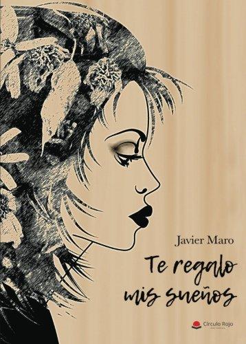 Te regalo mis sueños por Javier Maro