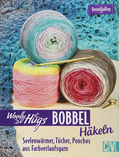 Woolly Hugs Bobbel häkeln: Seelenwärmer, Tücher, Ponchos aus Farbverlaufsgarn