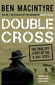 Double Cross: The True Story of The D-Day Spies by [Macintyre, Ben]
