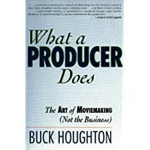 What a Producer Does: The Art of Moviemaking (Not the Business) (English Edition)