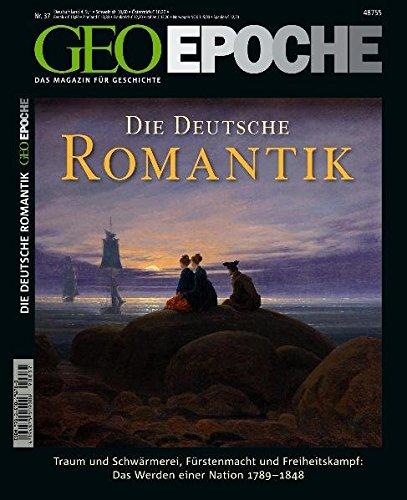 GEO Epoche 37/09: Die Deutsche Romantik. Traum und Schwärmerei, Fürstenmacht und Freiheitskampf:...