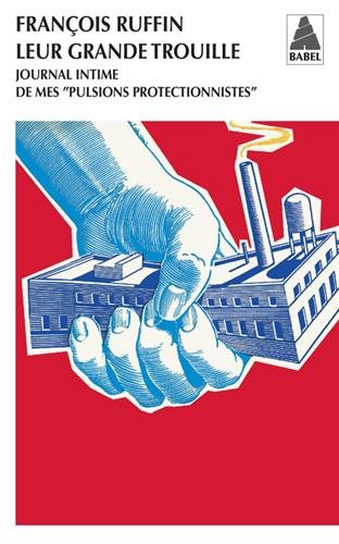 Leur grande trouille : Journal intime de mes pulsions protectionnistes par François Ruffin