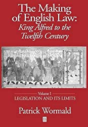 The Making of English Law: King Alfred to the Twelfth Century: Legislation and Its Limits v. 1