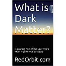 What is Dark Matter?: Exploring one of the universe's most mysterious subjects (English Edition)