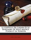 Telecharger Livres Le Couvent de Carmes Et Le Seminaire de Saint Sulpice Pendant La Terreur (PDF,EPUB,MOBI) gratuits en Francaise