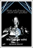 Work with Energy…work with yourself: Wie Energie wirkt