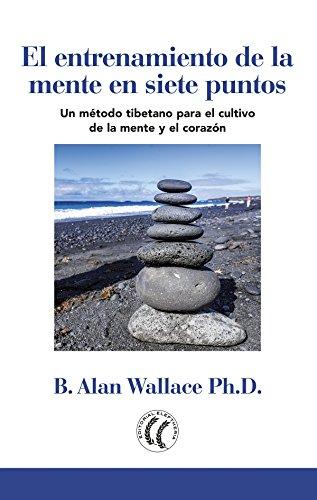 El entrenamiento de la mente en siete puntos por B. Alan Wallace