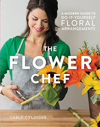 (The Flower Chef: A Modern Guide to Do-It-Yourself Floral Arrangements (English Edition))