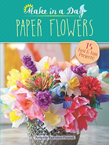 Make in a day paper flowers ebook amanda evanston freund amazon make in a day paper flowers by freund amanda evanston mightylinksfo