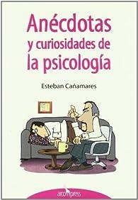Anécdotas y curiosidades de la psicología par  Esteban Cañamares Medrano