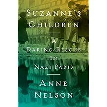 Suzanne's Children: A Daring Rescue in Nazi Paris (English Edition)
