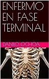 ENFERMO EN FASE TERMINAL (Spanish Edition)