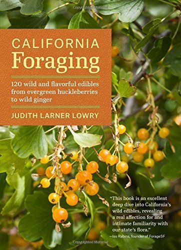 California Foraging: 120 Wild and Flavorful Edibles from Evergreen Huckleberries to Wild Ginger (Regional Foraging Series) by Judith Lowry (2014-07-29)