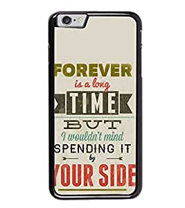Fuson Forever Spending With You Designer Back Case Cover for Apple iPhone 6s Plus :: Apple iPhone 6s+ (Love Quotes Inspiration Emotion Care Fun Funny)