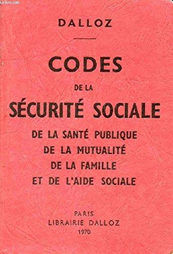 CODES DE LA SECURITE SOCIALE, DE LA SANTE PUBLIQUE, DE LA MUTUALITE, DE LA FAMILLE ET DE L'AIDE SOCIALE