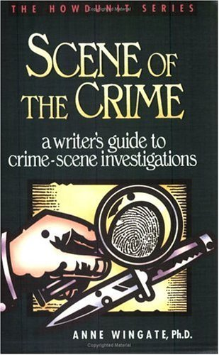 Scene of the Crime: A Writer's Guide to Crime Scene Investigation (Howdunit Series) by Anne Wingate (1992-09-15)