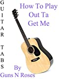 How To Play Out Ta Get Me By Guns N' Roses - Guitar Tabs [OV]