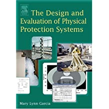 The Design and Evaluation of Physical Protection Systems by Mary Lynn Garcia (2001-05-17)