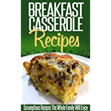 Breakfast Casserole Recipes: Pop In The Oven For An Easy And Delicious Breakfast Solution. (Simple Casserole Recipe Series) (English Edition)