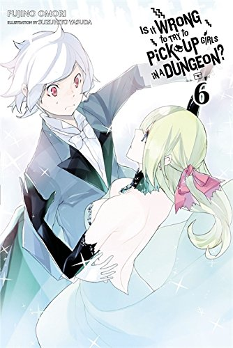 Is It Wrong to Try to Pick Up Girls in a Dungeon?, Vol. 6 (light novel) (Is It Wrong to Pick Up Girls in a Dungeon?, Band 6)
