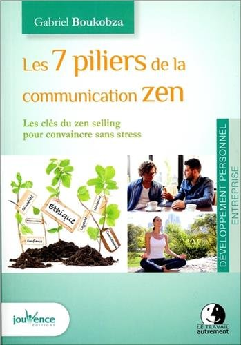 Les 7 piliers de la communication zen par Gabriel Boukobza