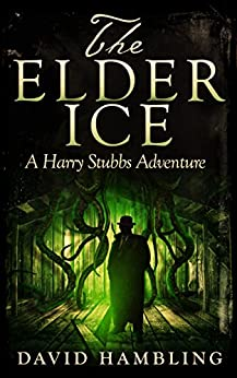 The Elder Ice (The Harry Stubbs Adventures Book 1) by [Hambling, David]
