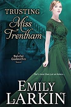 Trusting Miss Trentham (Baleful Godmother Historical Romance Series Book 3) by [Larkin, Emily]