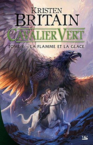 Cavalier vert (6) : Cavalier Vert, T6 : La Flamme et la glace