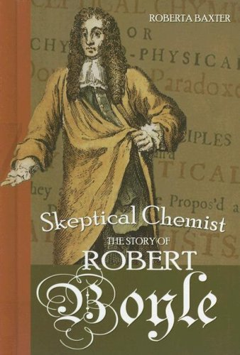 Skeptical Chemist: The Story of Robert Boyle (Profiles in Science) by Roberta Baxter (30-Nov-2006) Library Binding