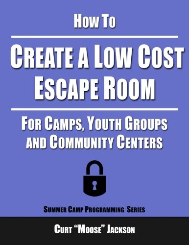 How to Create a Low Cost Escape Room: For Camps, Youth Groups and Community Centers por Curt
