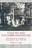 Cold Tea and Cucumber Sandwiches: Memories of my summers at Lake Geneganslet, 1928-1941 by William E. Vogel (2013-06-12)