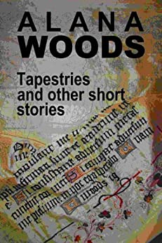 Tapestries and other short stories (English Edition) von [Woods, Alana]
