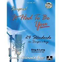 Jamey Aebersold Jazz -- Singers! -- It Had to Be You, Vol 107: 24 Standards in Singer's Keys, Book & 2 CDs (Play-a-long)
