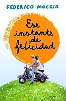 Ese instante de felicidad (Spanish Edition) by [Moccia, Federico]