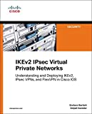 IKEv2 IPsec Virtual Private Networks: Understanding and Deploying IKEv2, IPsec VPNs, and FlexVPN in Cisco IOS (Networking Technology)