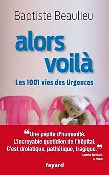 Alors voilà : Les 1001 vies des Urgences (Documents) par [Beaulieu, Baptiste]