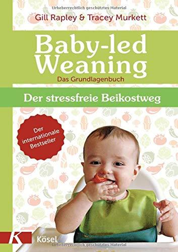 Baby-led Weaning - Das Grundlagenbuch: Der stressfreie Beikostweg -