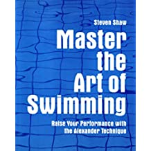Master the Art of Swimming: Raising Your Performance with the Alexander Technique (English Edition)