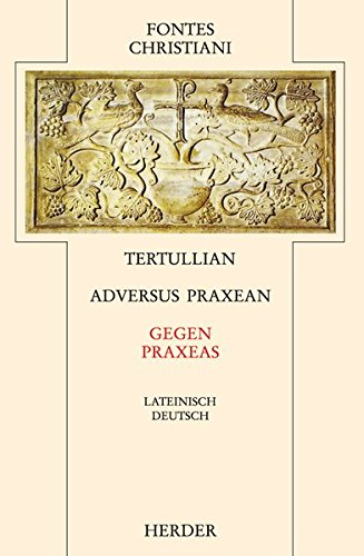 Adversus Praxean = Gegen Praxeas: Im Anhang: Hippolyt, Contra Noetum = Gegen Noet (Fontes Christiani 2. Folge, Leinen)