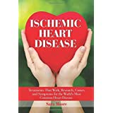 Ischemic Heart Disease: Treatments That Work, Research, Causes and Symptoms for the World's Most Common Heart Disease by Moore, Sara (2014) Paperback