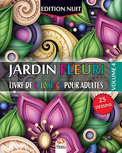 Jardin fleuri 4 - Edition nuit: Livre de Coloriage pour Adultes - 25 Illustrations de fleurs (Mandalas) à COLORIER - Volume 4 par DAR BENI MEZGHANA