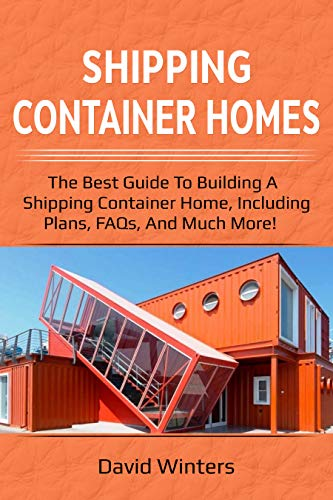 Shipping Container Homes: The best guide to building a shipping container home, including plans, FAQs, and much more! (English Edition)