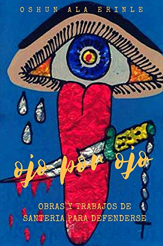 Ojo por ojo: Obras y trabajos de santería para defenderse por Oshun Ala Erinle